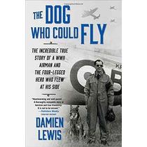 El Perro Que Pudo Volar: El Increíble Historia Real De Un Av