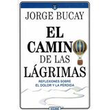 El Camino De Las Lagrimas - Jorge Bucay - Ed. Oceano