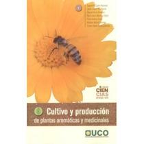 Cultivo Producción De Plantas Aromáticas Y Medicinales Libro