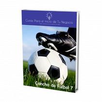Inicia Tu Negocio, Abre Una Cancha De Fútbol /