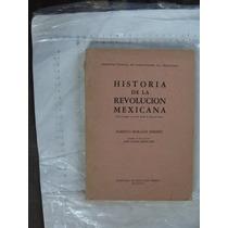 Libro Historia De La Revolucion Mexicana , Alberto Morales J