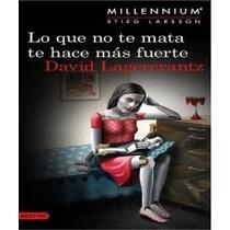 Lo Que No Te Mata Te Hace Más Fuerte De David Lagercrantz