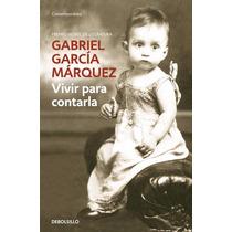 Gabriel Garcìa Màrquez-vivir Para Contarla E-book