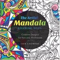 The Artful Mandala Coloring Book: Creative Designs For Fun A