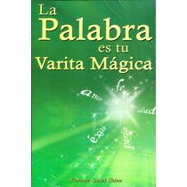 Palabra Es Tu Varita Magica, La - Florence Scovel Shinn