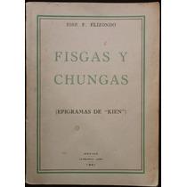 Fisgas Y Chungas. Epigramas De Kien - José F. Elizondo. 1941