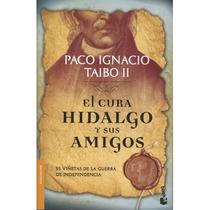 El Cura Hidalgo Y Sus Amigos - Paco Ignacio Taibo Ii