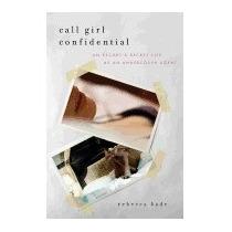 Libro Call Girl Confidential: An Escorts Secret,rebecca Kade