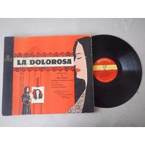 Discos Lp. La Dolorosa. Zarzuela Por Jose Serrano. 4ele