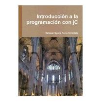 Libro Introduccion A La Programacion Con Jc, Baltasar Garcia