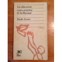 Paulo Freire. La Educación Como Práctica De La Libertad.