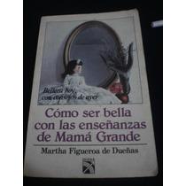 Cómo Ser Bella Con Las Enseñanzas... - Martha Figueroa De D.