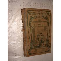 Libro Año 1910 ,la Moral En Accion , Rodolfo Menendez , 240