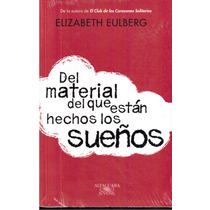 Del Material Del Que Están Hechos Los Sueños Elizabeth Eulbe