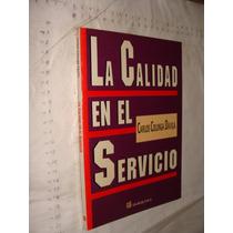Libro La Calidad En El Servicio , Carlos Colunga Davila , Añ