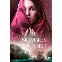 Los Tres Nombres Del Lobo Lola P. Nieva Libro Digital
