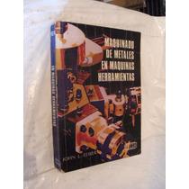 Libro Maquinado De Metales En Maquinas Herramientas , John L