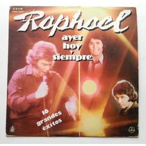 Vintage Disco Lp Raphael Ayer Hoy Y Siempre 16 Grandes Exito