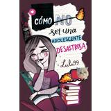 Cómo (no) Ser Una Adolescente Desastrosa - Lulu99 - Original