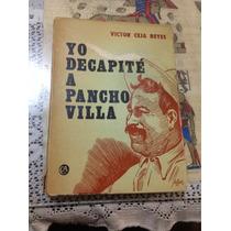 Yo Decapite A Pancho Villa Primera Edición 1971