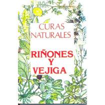 Curas Naturales(riñones Y Vejiga)