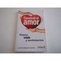 Construir El Amor Etapas Crisis Y Sentimientos Jose Pedro M
