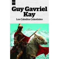 Guy Gavriel Kay Los Caballos Celestiales Rba Nuevo