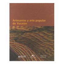 Libro Artesanias Y Arte Popular De Yucatan (version Tela)