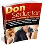Ebook Don Seductor Las Técnicas Infalibles De Seducción