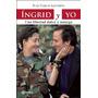 Ingrid Y Yo,una Libertad Dulce Y Amarga, Juancarlos Lecompte