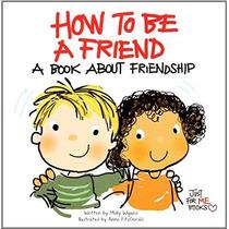 Cómo Ser Un Amigo: Un Libro Sobre La Amistad (sólo Para Mí L