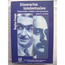 Itinerarios Intelectuales: Vasconcelos, Lobato Y Sus...