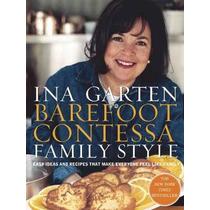 Barefoot Contessa Family Style: Ideas Fáciles Y Recetas Que