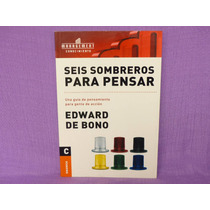 Edward De Bono, Seis Sombreros Para Pensar.