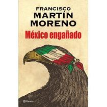 Libro Mexico Engañado Autor: Francisco Martin Moreno