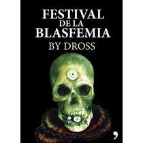 Festival De La Blasfemia By Dross - Angel David Revilla / Te