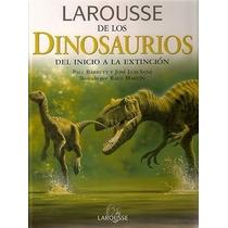 Larousse De Los Dinosaurios: Del Inicio A La Extinción Libro