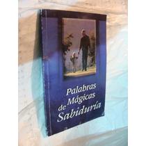 Libro Palabras Magicas De Sabiduria , Año 2009 , 93 Paginas