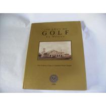 Libro 100 Años De Golf En Mexico Primera Edicion