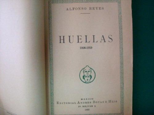 Alfonso Reyes, Huellas 1906-1919, México, 1922, 196 Págs.