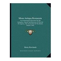 Mona Antiqua Restaurata: An Archaeological, Henry Rowlands