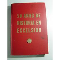 Libro 50 Años De Historia En Excelsior 3000 Ejemplares 1967