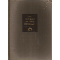 Las Antiguas Culturas Mexicanas. Walter Krickeberg. Fce 1961