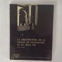 La Arquitectura De La Ciudad De Guanajuato En El Siglo Xix