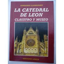 La Catedral De León. Claustro Y Museo - Fernando Llamazares
