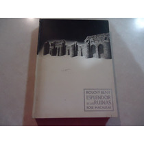 Esplendor De Las Ruinas Autores: Roloff Beny Y Rose Macaulay