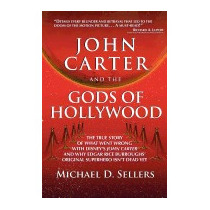 John Carter And The Gods Of Hollywood:, Michael D Sellers