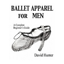 Ballet Apparel For Men: A Complete Beginners, David Hunter