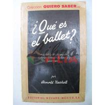 ¿qué Es El Ballet? - Arnold Haskell (1958) Ed. Novaro