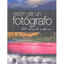 Libro Fotografia Vision De Un Fotografo 264 Dias Por America